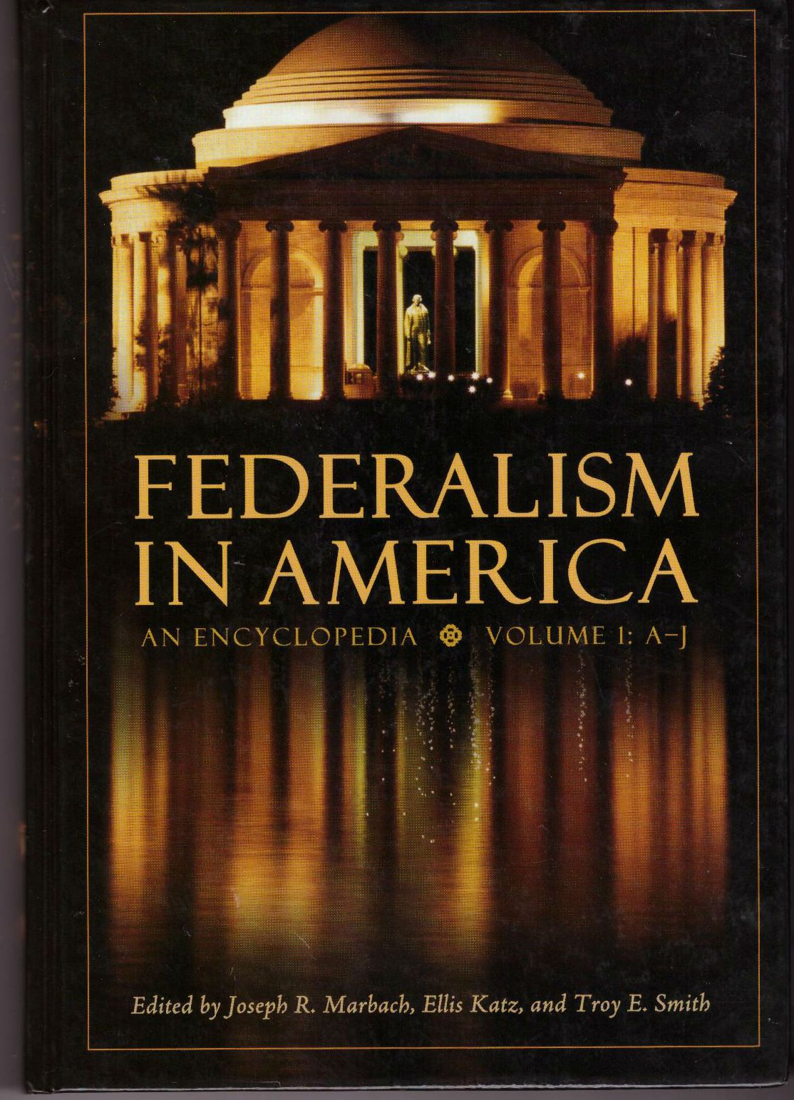 Federalism in America: An Encyclopedia, Volume I, A-J