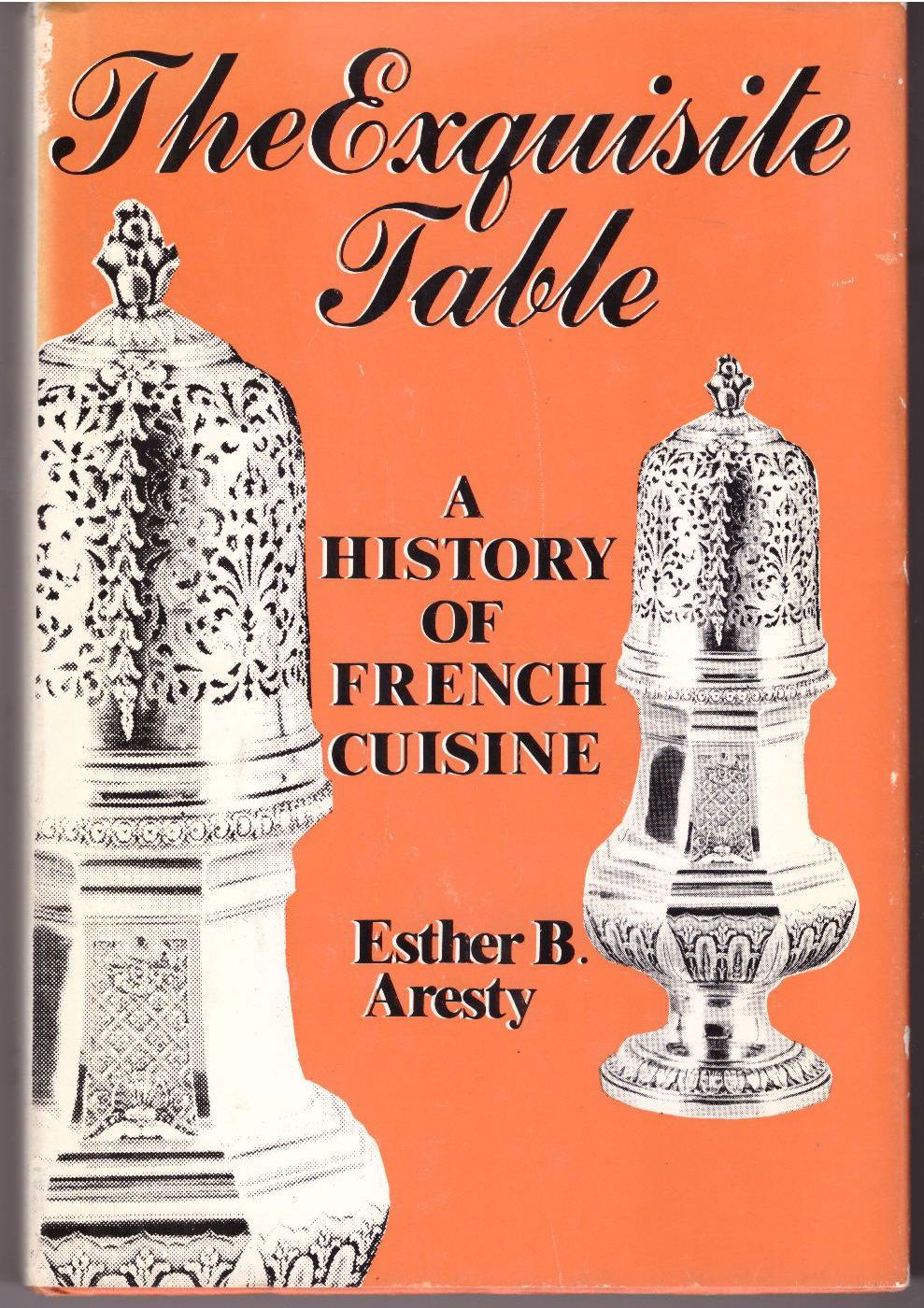 The exquisite table: A history of French cuisine, Aresty, Esther B